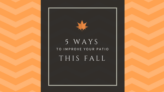 5 Ways to Improve Your Patio for Fall
